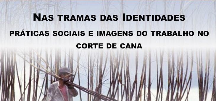Palestra: Nas tramas das identidades: Práticas sociais e imagens do trabalho no corte de cana