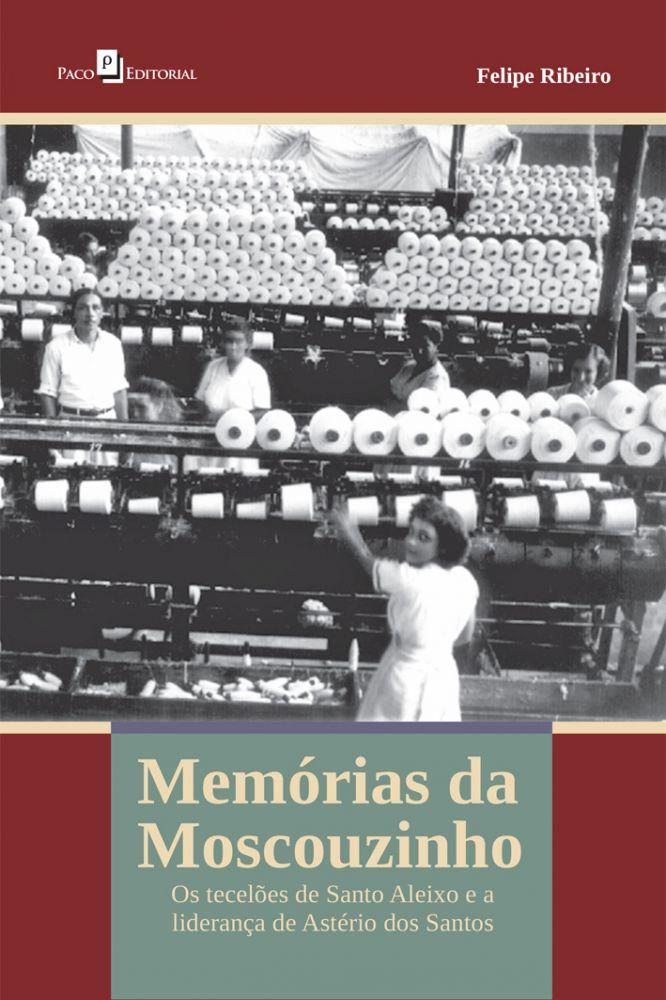 Palestra: Memórias da Moscouzinho: Os tecelões de Santo Aleixo e a liderança de Astério dos Santos