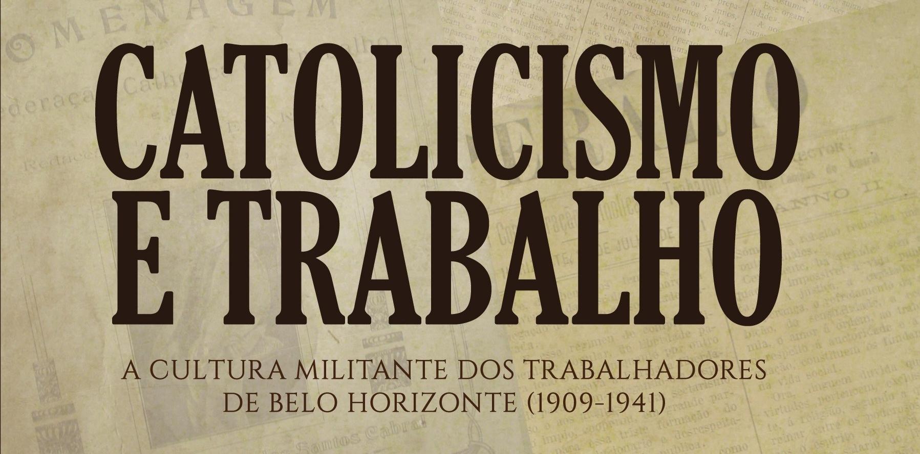 Catolicismo e trabalho:  a cultura militante dos trabalhadores de Belo Horizonte (1909-1930) – Deivison Amaral