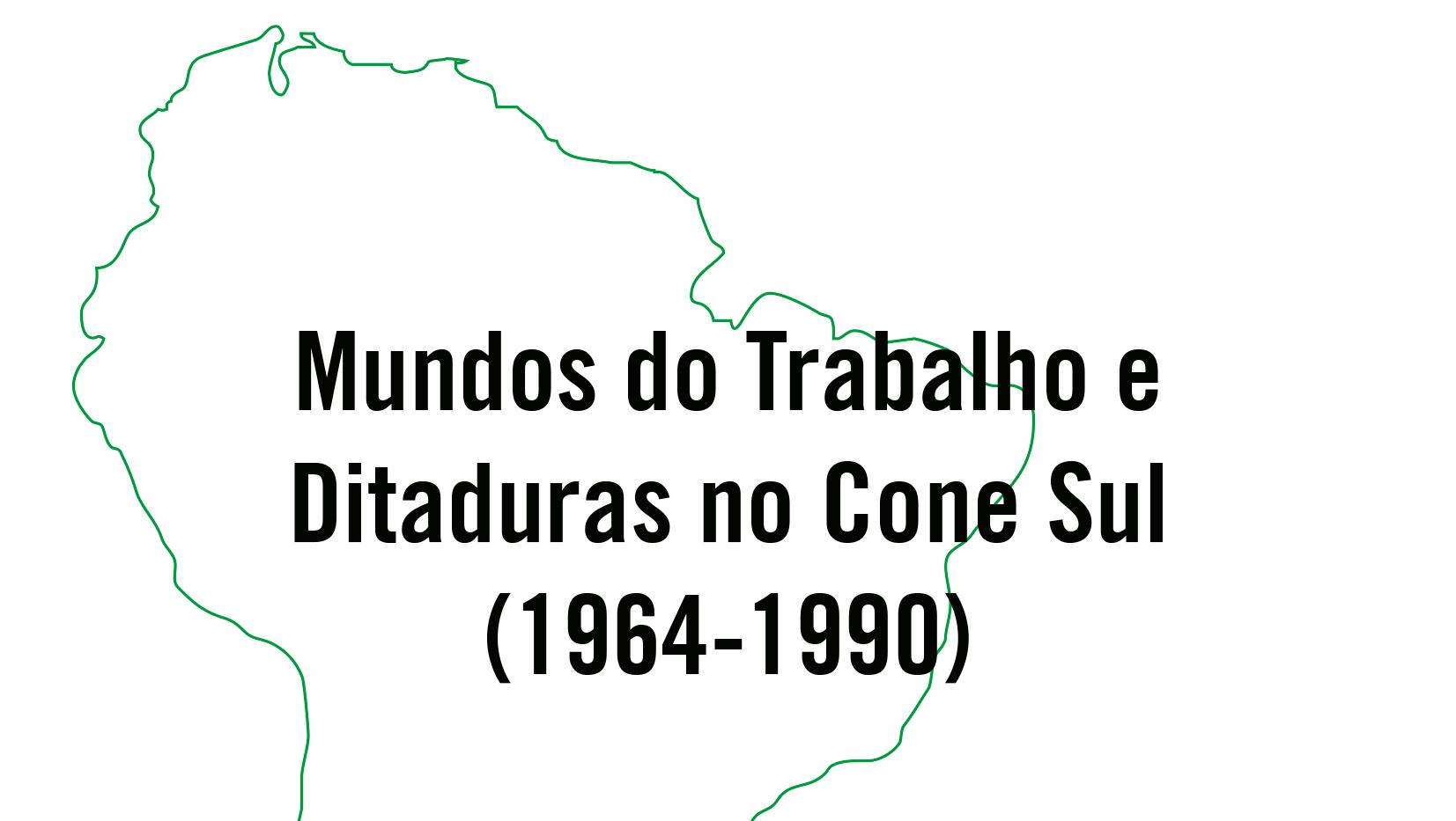 Mundos do Trabalho e Ditaduras no Cone Sul (1964-1990) – Paulo Fontes, Larissa Correa, Jean Sales e Alejandra Estevez