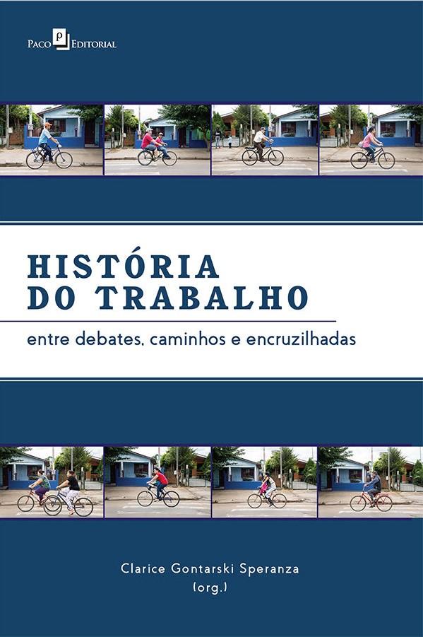 """Livro """"História do Trabalho: entre debates, caminhos e encruzilhadas"""" (download gratuito)."""