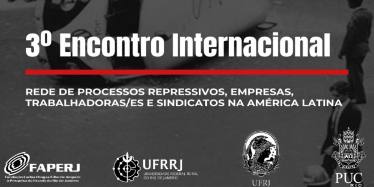 3º Encontro Internacional – REDE DE PROCESSOS REPRESSIVOS, EMPRESAS, TRABALHADORAS/ES E SINDICATOS NA AMÉRICA LATINA