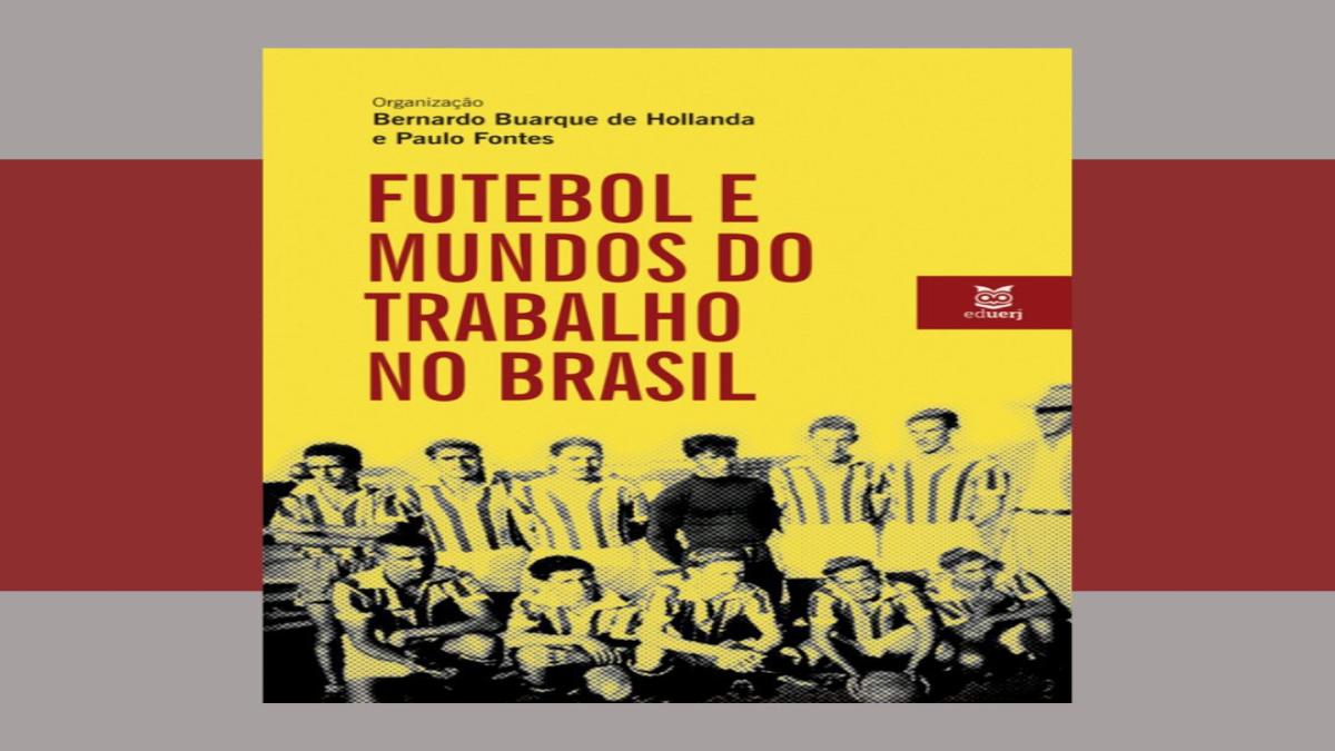 Livro: Futebol e Mundos do Trabalho no Brasil